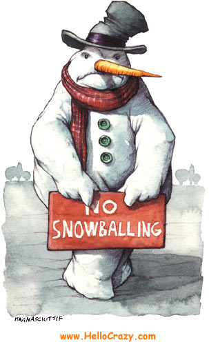 No snowballing!